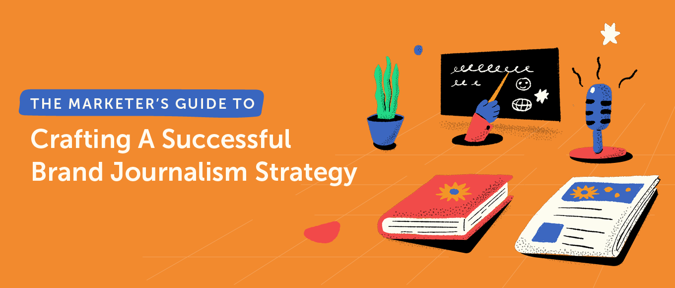 The Marketer's Guide to Crafting A Successful Brand Journalism Strategy