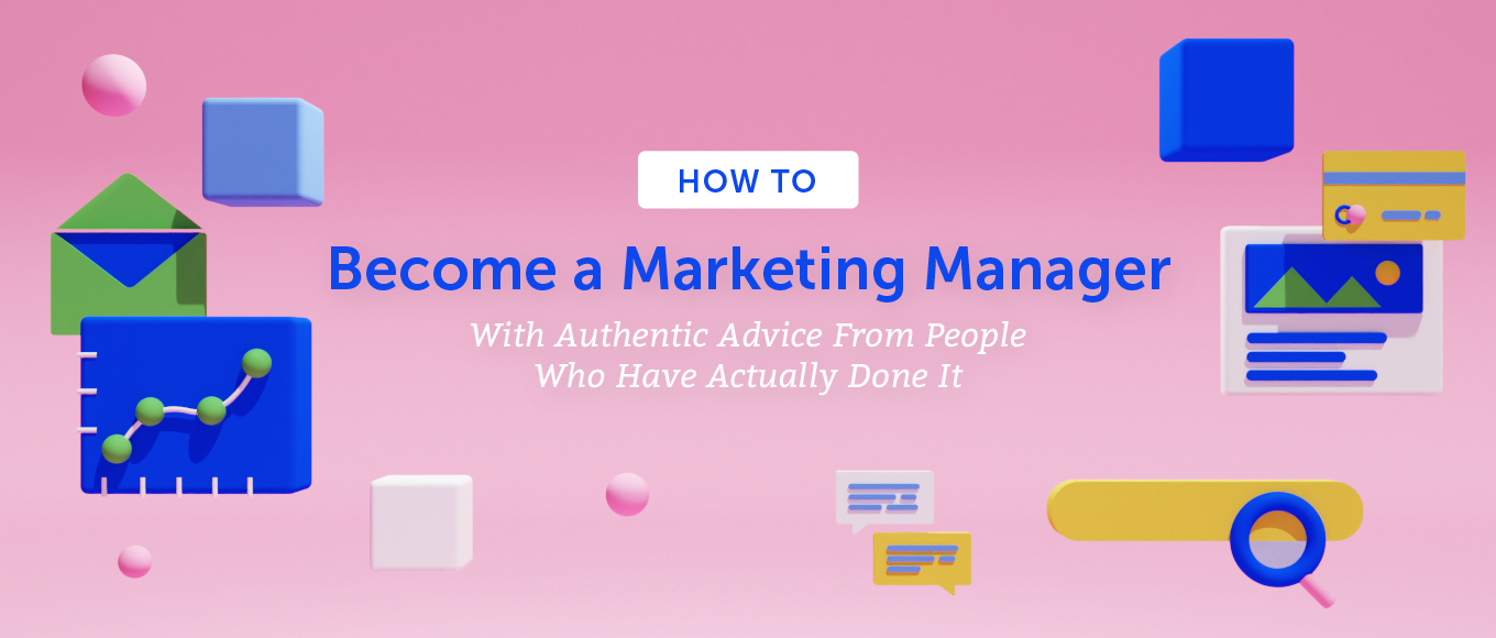 How to Become a Marketing Manager With Authentic Advice From People Who Have Actually Done It