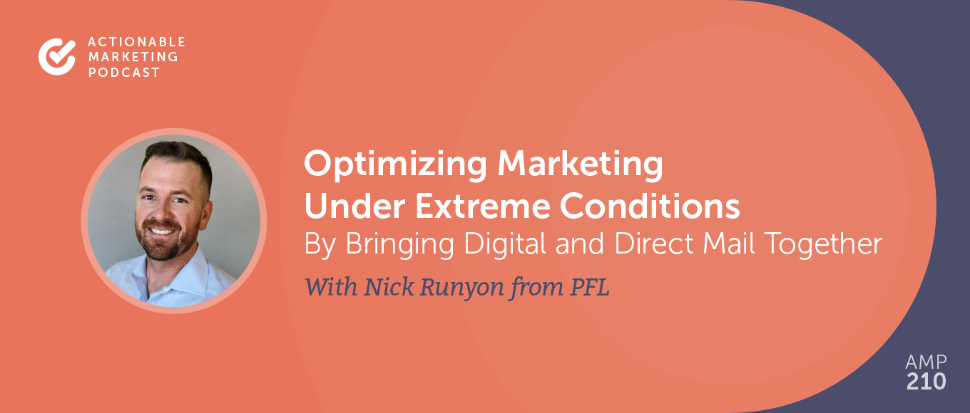 Optimizing Marketing Under Extreme Conditions By Bringing Digital and Direct Mail Together With Nick Runyon From PFL [AMP 210]