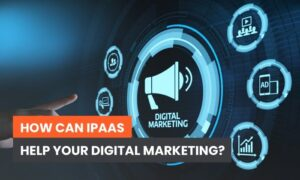 How Can iPaaS Help Your Digital Marketing?