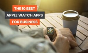 The 10 Best Apple Watch Apps for Business