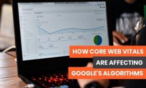 How Core Web Vitals Affect Google's Algorithms