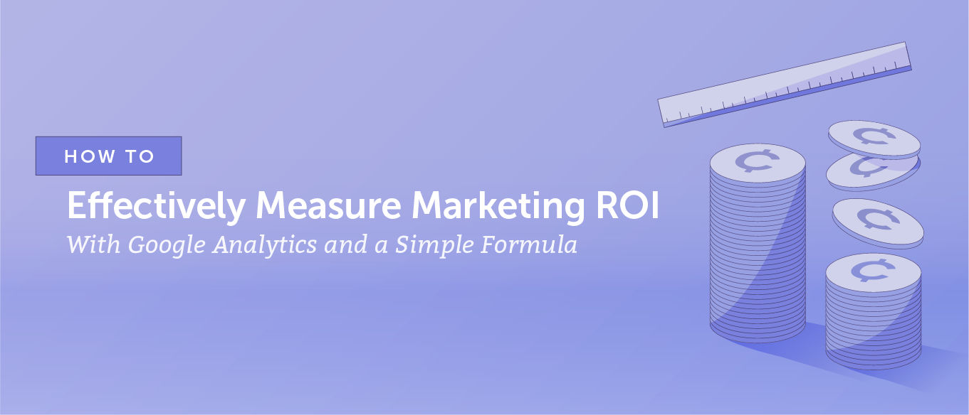 How to Effectively Measure Marketing ROI With Google Analytics and a Simple Formula