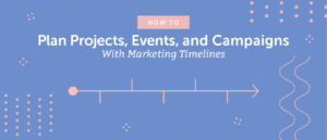 How to Plan Projects, Events, and Campaigns With Marketing Timelines