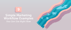 9 Simple Marketing Workflow Examples You Can Use Right Now