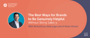 The Best Ways for Brands to Be Genuinely Helpful Without Being Sales-y With Richard Lau from Logo.com & Water School [AMP 213]