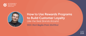 How to Use Rewards Programs to Build Customer Loyalty Like the Best Brands Around With Matt Baglia From SlickText [AMP 216]