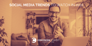 Social Media Trends You Need to Know in 2021