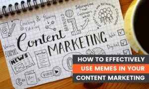 How to Effectively Use Memes in Your Content Marketing