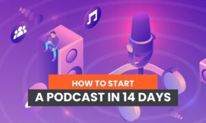 How to Start a Podcast in 14 Days