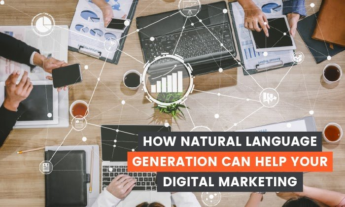 How Natural Language Generation Can Help Your Digital Marketing