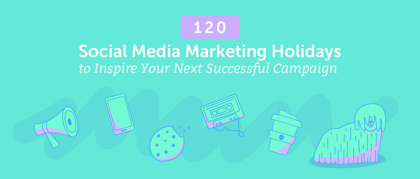 120Social Media Marketing Holidaysto Inspire Your Next Successful Campaign