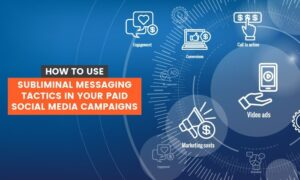 How to use Subliminal Messaging Tactics in Your Paid Social Media Campaigns