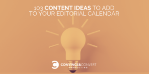 103 Content Ideas to Add to Your Editorial Calendar