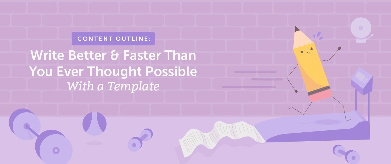 Content Outline: Write Better & Faster Than You Ever Thought Possible With a Template