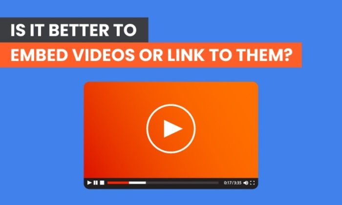 Is It Better to Embed Videos or Link to Them?