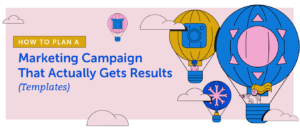 How to Plan a Marketing Campaign That Actually Gets Results (Templates)