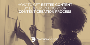 How to Get Better Content by Documenting Your Content Creation Process