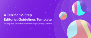 A Terrific 12-Step Editorial Guidelines Template To Help You Establish Trust With High-Quality Content