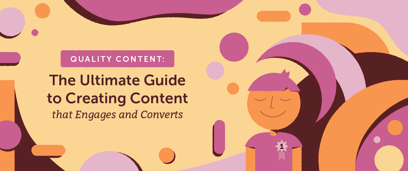Quality Content: The Ultimate Guide to Creating Content that Engages and Converts