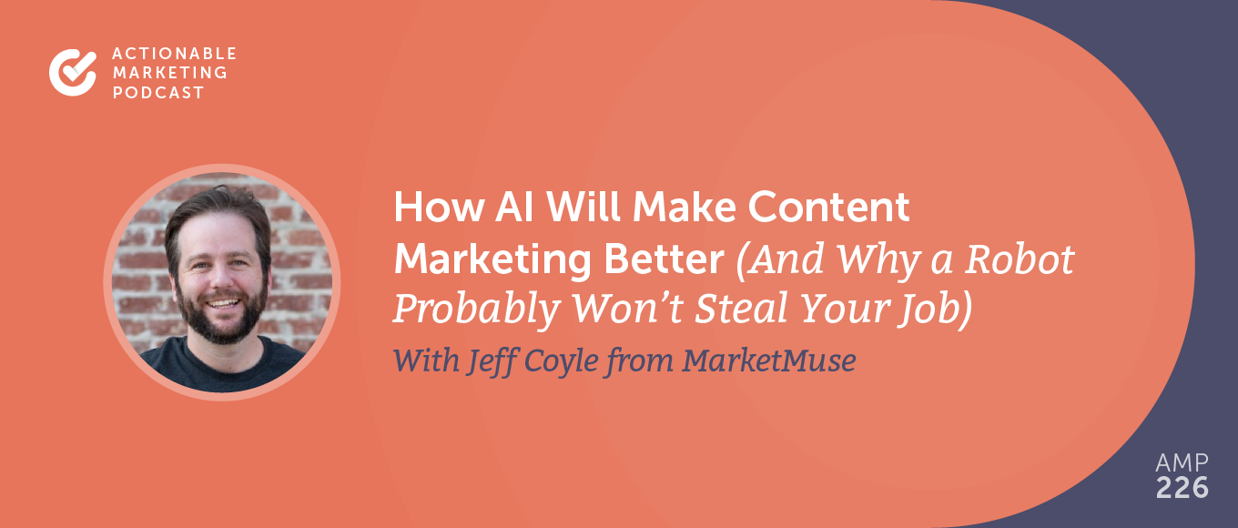 How AI Will Make Content Marketing Better (And Why a Robot Probably Won't Steal Your Job) With Jeff Coyle From MarketMuse [AMP 226]