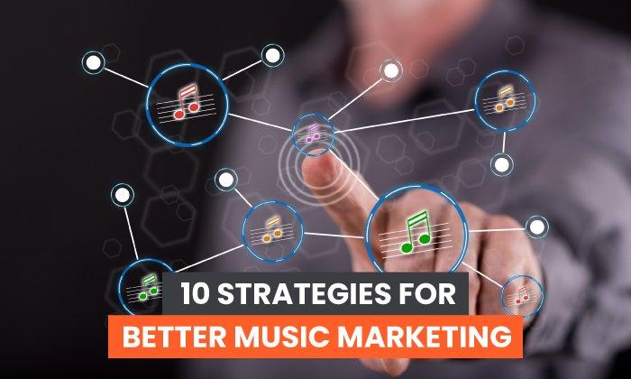 10 Strategies for Better Music Marketing