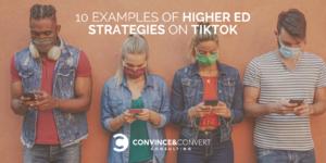 10 Examples of Higher Ed Strategies on TikTok