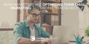 How Marketers Are Optimizing Their Email Marketing, According to Research