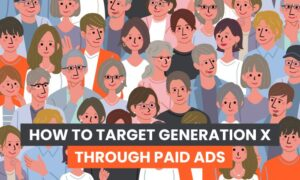 How to Target Generation X Through Paid Ads