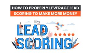 How to Properly Leverage Lead Scoring to Make More Money