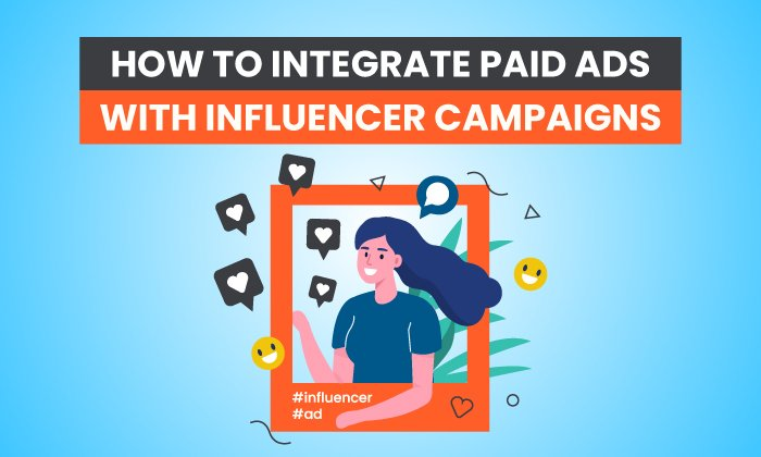 How to Integrate Paid Ads With Influencer Campaigns