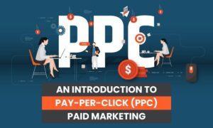 An Introduction to Pay-Per-Click (PPC) Paid Marketing