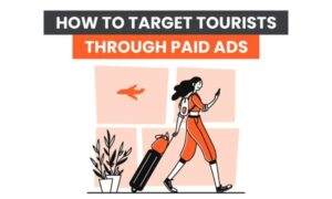 How to Target Tourists Through Paid Ads