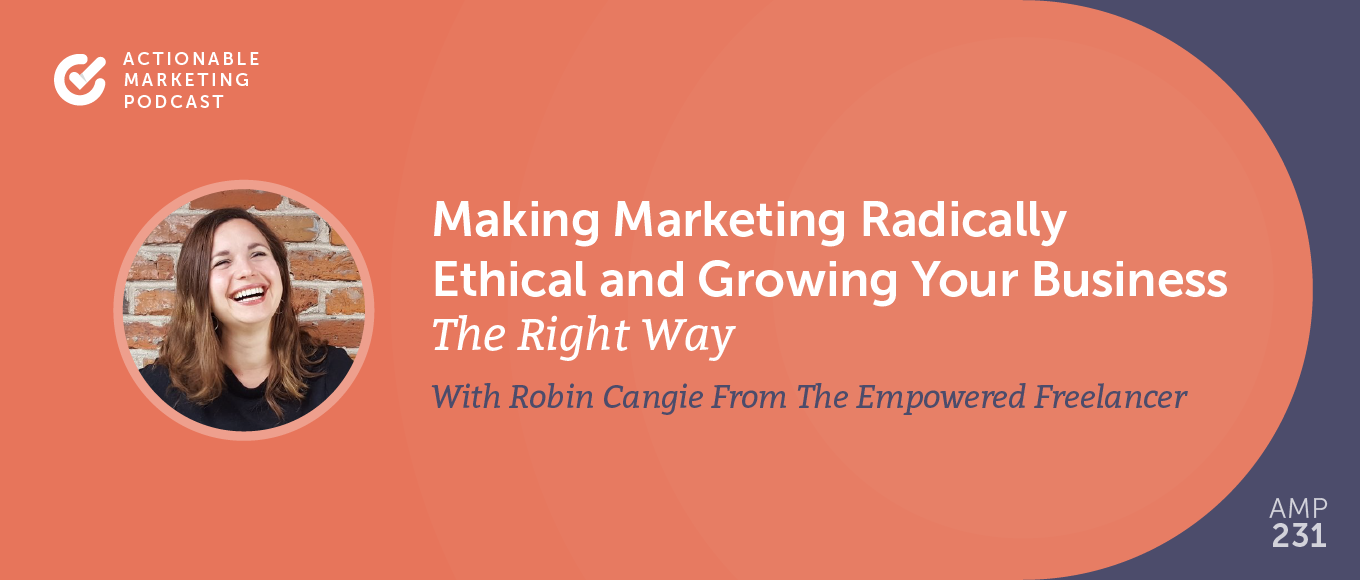 Making Marketing Radically Ethical and Growing Your Business the Right Way With Robin Cangie From The Empowered Freelancer [AMP 231]