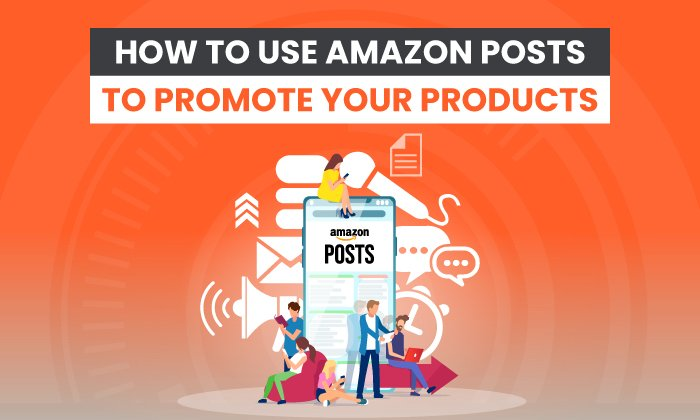 How to Use Amazon Posts to Promote Your Products