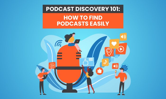 Podcast Discovery 101: How to Find Podcasts Easily