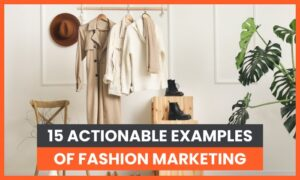 15 Actionable Examples of Fashion Marketing