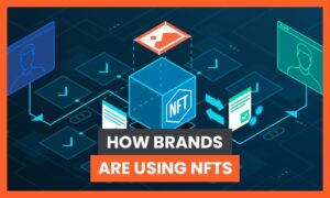 How Brands are Using NFTs