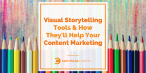 8 Visual Storytelling Tools and How They'll Help Your Content Marketing