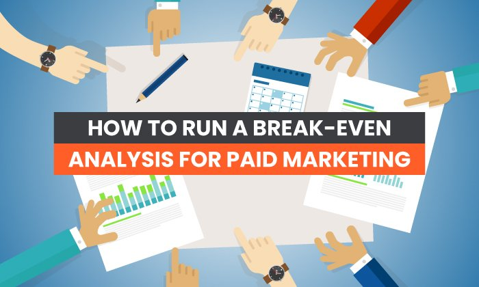 How to Run a Breakeven Analysis for Paid Marketing