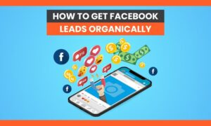 How to Get Facebook Leads Organically