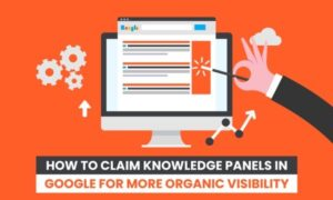 How to Claim Knowledge Panels in Google For More Organic Visibility