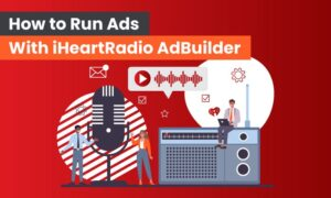 How to Run Ads With iHeartRadio AdBuilder