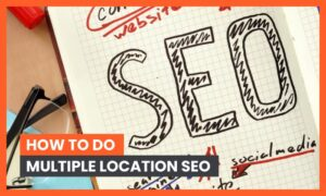 How to Do Multiple Location SEO