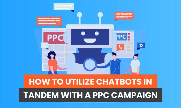 How to Utilize Chatbots in Tandem With a PPC Campaign