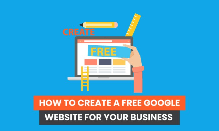 How to Create a Free Google Website For Your Business