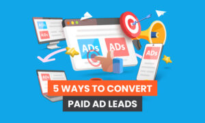 5 Ways to Convert Paid Ad Leads
