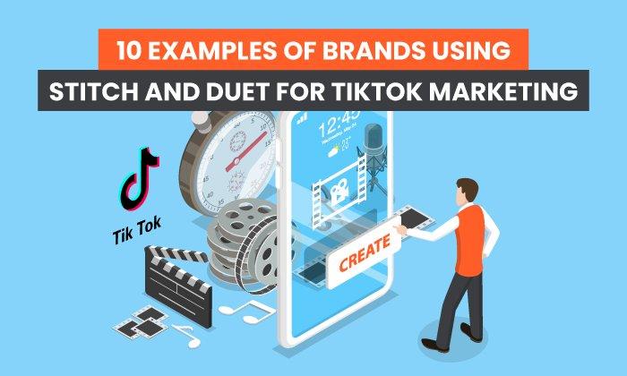 10 Examples of Brands Using TikTok Stitch and TikTok Duet for Marketing