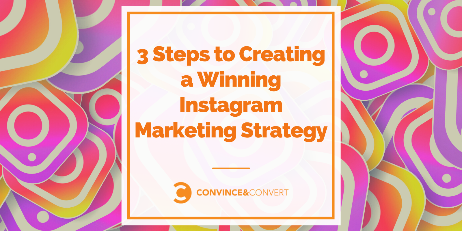 3 Steps to Creating a Winning Instagram Marketing Strategy