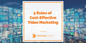 5 Rules of Cost-Effective Video Marketing